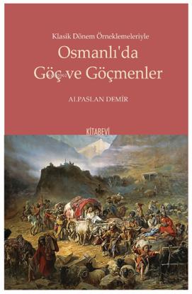 Klasik Dönem Örneklemeleriyle Osmanlı'da Göç ve Göçmenler resmi