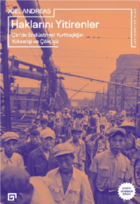 Haklarını Yitirenler: Çin'de Endüstriyel Yurttaşlığın Yükselişi ve Çöküşü resmi